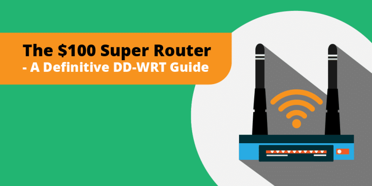 The $100 Super Router – A Definitive DD-WRT Guide