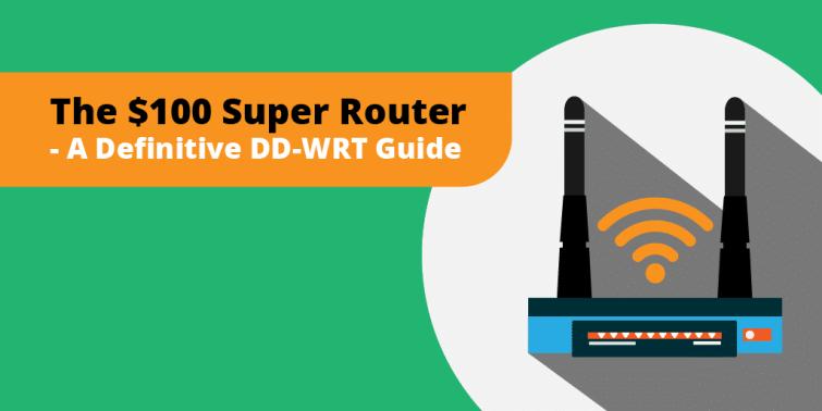 The $100 Super Router – A Definitive DD-WRT Guide