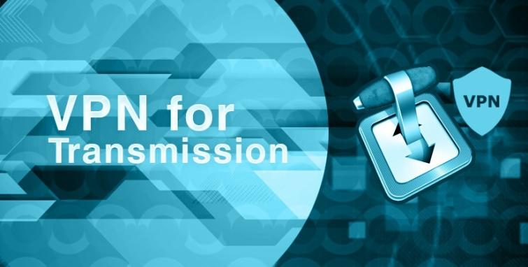 5 Best Transmission VPN Services - Secure Your Transmission Torrenting