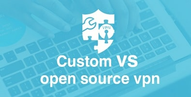 Custom or  Open Source VPN Clients - What should you use?